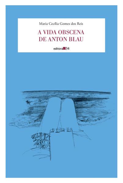 vida obscena de Anton Blau, A, livro de Reis, Maria Cecília Gomes dos