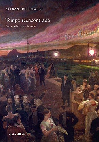 Tempo reencontrado - Ensaios sobre arte e literatura, livro de Alexandre Eulalio