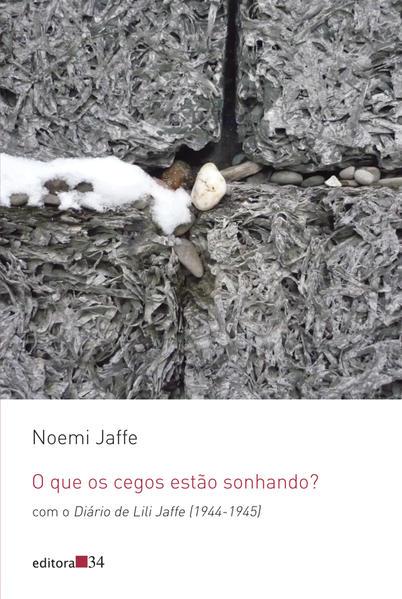 O que os cegos estão sonhando? - com o Diário de Lili Jaffe (1944-1945), livro de Noemi Jaffe