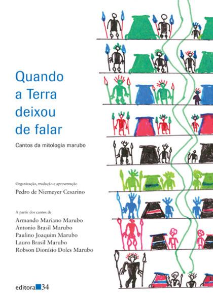 Quando a Terra deixou de falar - Cantos da mitologia marubo, livro de Pedro de Niemeyer Cesarino (org.)