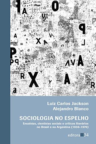 Sociologia no espelho - Ensaístas, cientistas sociais e críticos literários no Brasil e na Argentina (1930-1970), livro de Luiz Carlos Jackson, Alejandro Blanco
