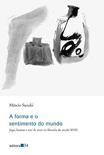 A forma e o sentimento do mundo - Jogo, humor e arte de viver na filosofia do século XVIII, livro de Márcio Suzuki
