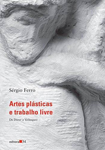 Artes plásticas e trabalho livre - De Dürer a Velázquez, livro de Sérgio Ferro
