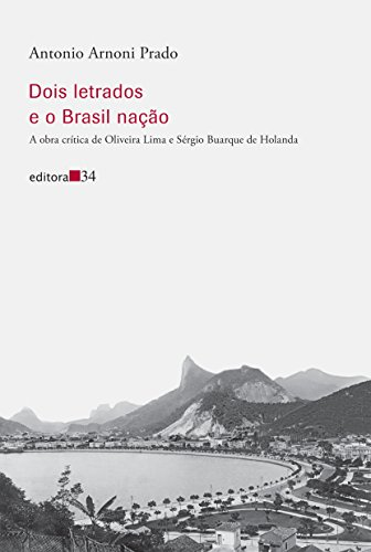 Dois letrados e o Brasil nação - A obra crítica de Oliveira Lima e Sérgio Buarque de Holanda, livro de Antonio Arnoni Prado