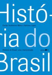 História do Brasil - Uma interpretação, livro de Carlos Guilherme Mota, Adriana Lopez
