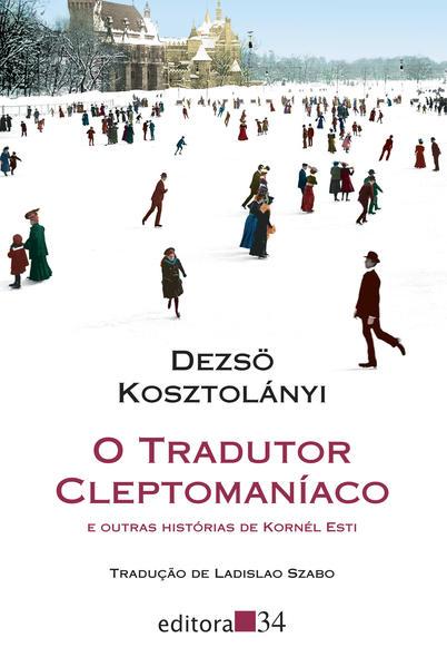 O tradutor cleptomaníaco e outras histórias de Kornél Esti, livro de Dezsö Kosztolányi