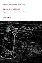 O mundo sitiado - A poesia brasileira e a Segunda Guerra Mundial, livro de Murilo Marcondes de Moura