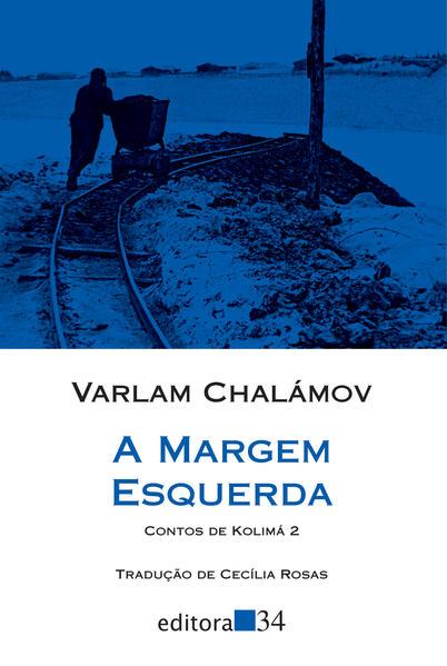 A margem esquerda - Contos de Kolimá 2, livro de Varlam Chalámov