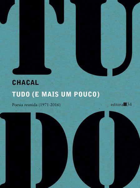 Tudo (e mais um pouco) - Poesia reunida (1971-2016), livro de Chacal