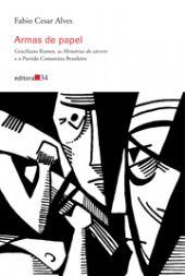 Armas de papel - Graciliano Ramos, as Memórias do cárcere e o Partido Comunista Brasileiro, livro de Fabio Cesar Alves