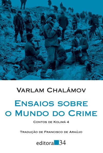 Ensaios sobre o mundo do crime - Contos de Kolimá 4, livro de Varlam Chalámov