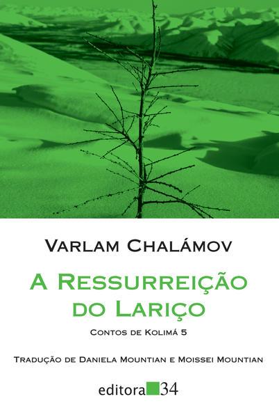 A ressurreição do lariço - Contos de Kolimá 5, livro de Varlam Chalámov