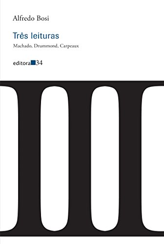 Três Leituras - Machado, Drummond, Carpeaux, livro de Alfredo Bosi