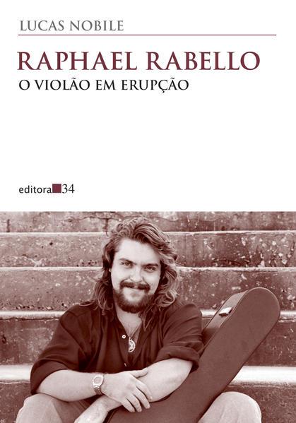 Raphael Rabello: o violão em erupção, livro de Lucas Nobile
