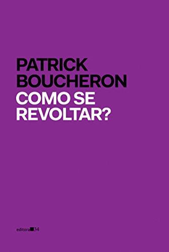 Como se revoltar?, livro de Patrick Boucheron