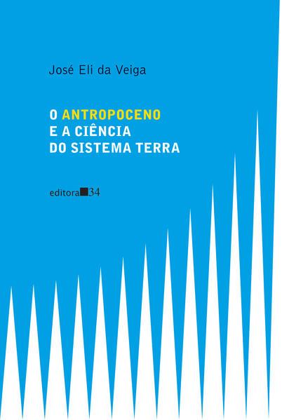 O Antropoceno e a Ciência do Sistema Terra, livro de José Eli da Veiga