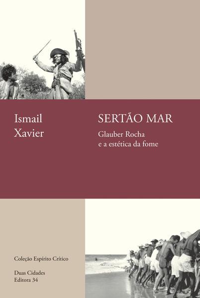 Sertão mar. Glauber Rocha e a estética da fome, livro de Ismail Xavier