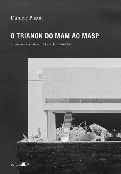 O Trianon do MAM ao MASP. Arquitetura e política em São Paulo (1946-1968), livro de Daniele Pisani