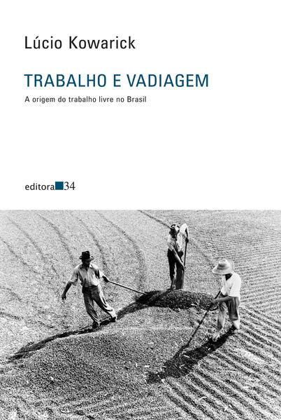 Trabalho e vadiagem - A origem do trabalho livre no Brasil, livro de Lúcio Kowarick