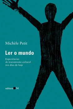 Ler o mundo - Experiências de transmissão cultural nos dias de hoje, livro de Michèle Petit