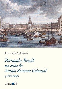 Portugal e Brasil na crise do Antigo Sistema Colonial (1777-1808), livro de Fernando A. Novais