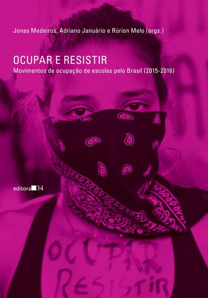Ocupar e resistir. Movimentos de ocupação de escolas pelo Brasil (2015-2016), livro de Jonas Medeiros, Adriano Januário, Rúrion Melo (orgs.)