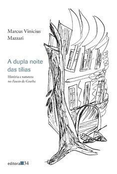 A dupla noite das tílias - História e natureza no Fausto de Goethe, livro de Marcus Vinicius Mazzari