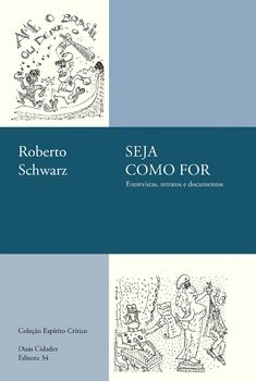 Seja como for - Entrevistas, retratos e documentos, livro de Roberto Schwarz