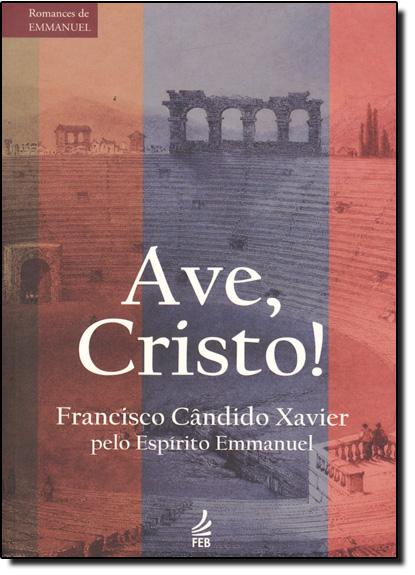 Ave, Cristo!, livro de Francisco Cândido Xavier