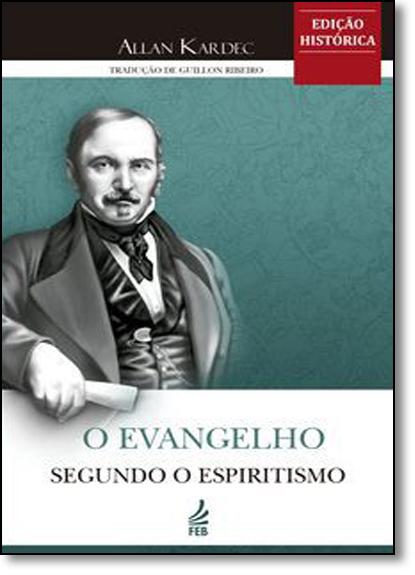 Evangelho Segundo o Espiritismo, O - Edição Histórica, livro de Allan Kardec