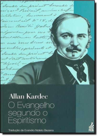 Evangelho Segundo o Espiritismo, O - Tradução do Evandro Noleto Bezerra, livro de Allan Kardec