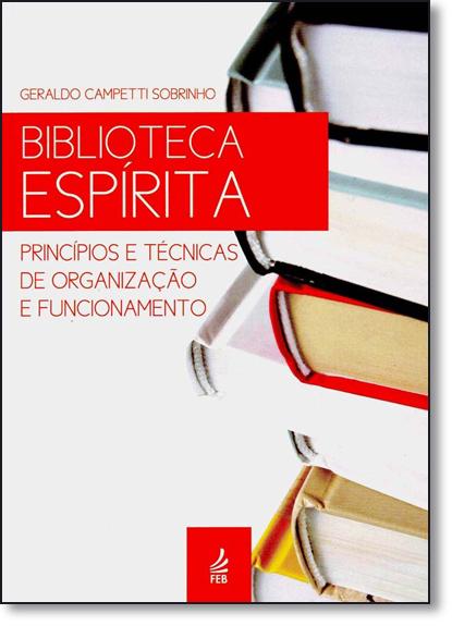 Biblioteca Espírita: Princípios e Técnicas de Organização e Funcionamento, livro de Geraldo Campetti Sobrinho