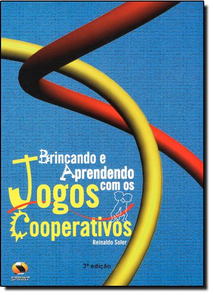 Brincando e Aprendendo Com Jogos Cooperativos, livro de SOLER, REINALDO
