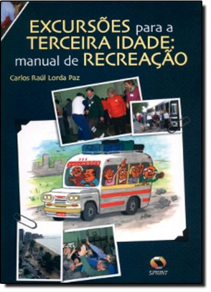 Excursões para a Terceira Idade: Manual de Recreação, livro de Carlos Raul Lorda Paz