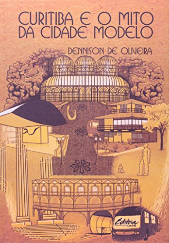 Curitiba e o mito da cidade modelo, livro de Dennison de Oliveira