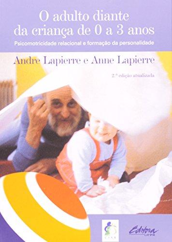 O adulto diante da criança de 0 a 3 anos. psicomotricidade relacional e formação da personalidade, livro de Andre Lapierre, Anne Lapierre