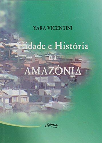 Cidade e História na Amazonia, livro de Yara Vicentini