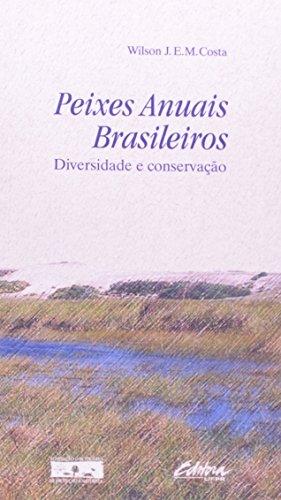 Peixes Anuais Brasileiros: Diversidade e Conservação, livro de Wilson J. E. M. Costa