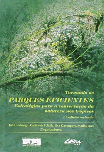 Tornando os parques eficientes. estratégias para a conservação da natureza nos trópicos, livro de Lisa Davenport, Madhu Rao, Carel van Schaik, John Terborgh