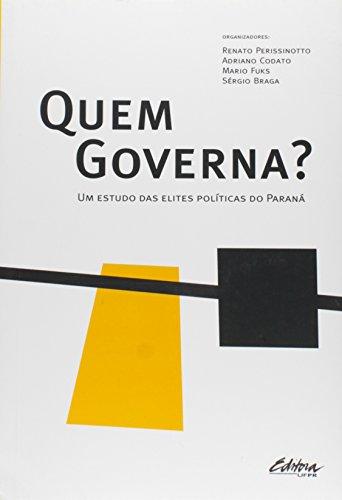 Quem governa?. um estudo das elites políticas do Paraná, livro de Sérgio Braga, Adriano Codato, Mario Fuks, Renato Perissinotto