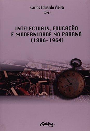 INTELECTUAIS, EDUCACAO E MODERNIDADE NO PARANA (1886-1964), livro de Elenara Vieira de Vieira