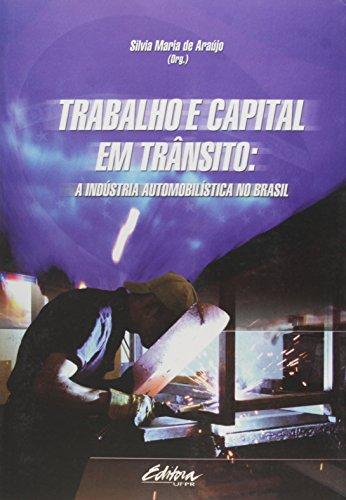 Trabalho e Capital em Trânsito: Indústria Automobilística no Brasil, A, livro de Marco César de Araujo