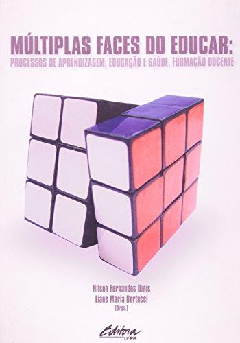 MULTIPLAS FACES DO EDUCAR - PROCESSOS DE APRENDIZAGEM, EDUCACAO E SAUDE, FO, livro de Liane Maria Bertucci Nelson Fernandes Dinis