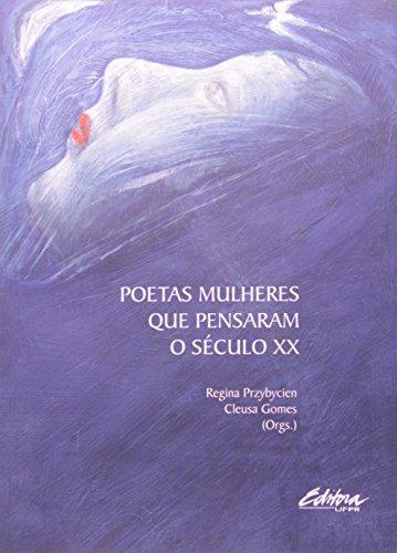 POETAS MULHERES QUE PENSARAM O SECULO XX, livro de Regina Przybycien