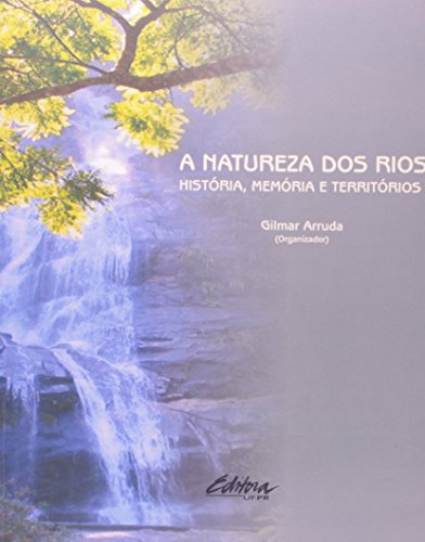 A natureza dos rios. história, memória e territórios, livro de GIlmar Arruda