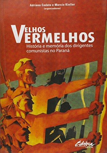 Velhos Vermelhos - História e Memórias dos Dirigentes Comunistas no Paraná, livro de Adriano Codato