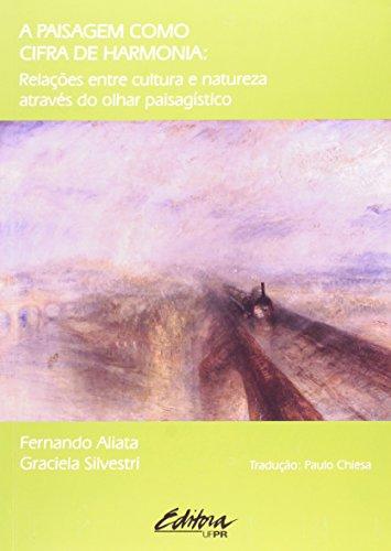 A paisagem como cifra de harmonia. relações entre cultura e natureza através do olhar paisagístico, livro de Fernando Aliata, Graciela Silvestri