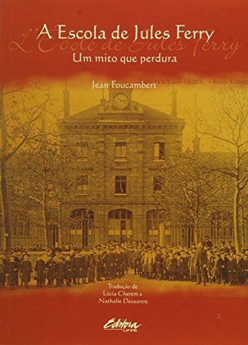 Escola de Jules Ferry, A: Um Mito que Perdura, livro de Jean Foucambert