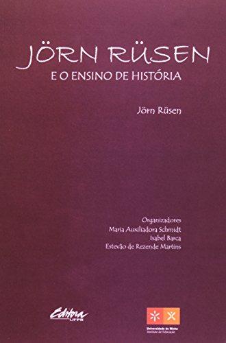 Jörn Rüsen e o ensino de história, livro de Isabel Barca, Estevão de Rezende Martins, Jörn Rüsen, Maria Auxiliadora Schmidt