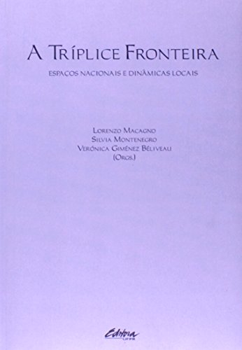 Tríplice Fronteira Espaços Nacionais e Dinâmicas Locais, livro de Lorenzo Macagno
